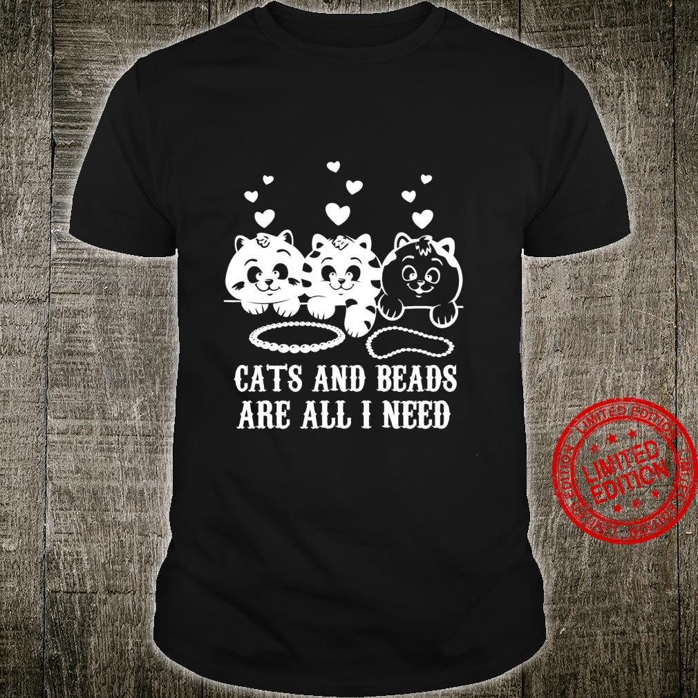 Cats and Beads Are All I Need Cute Kitty Love Shirt