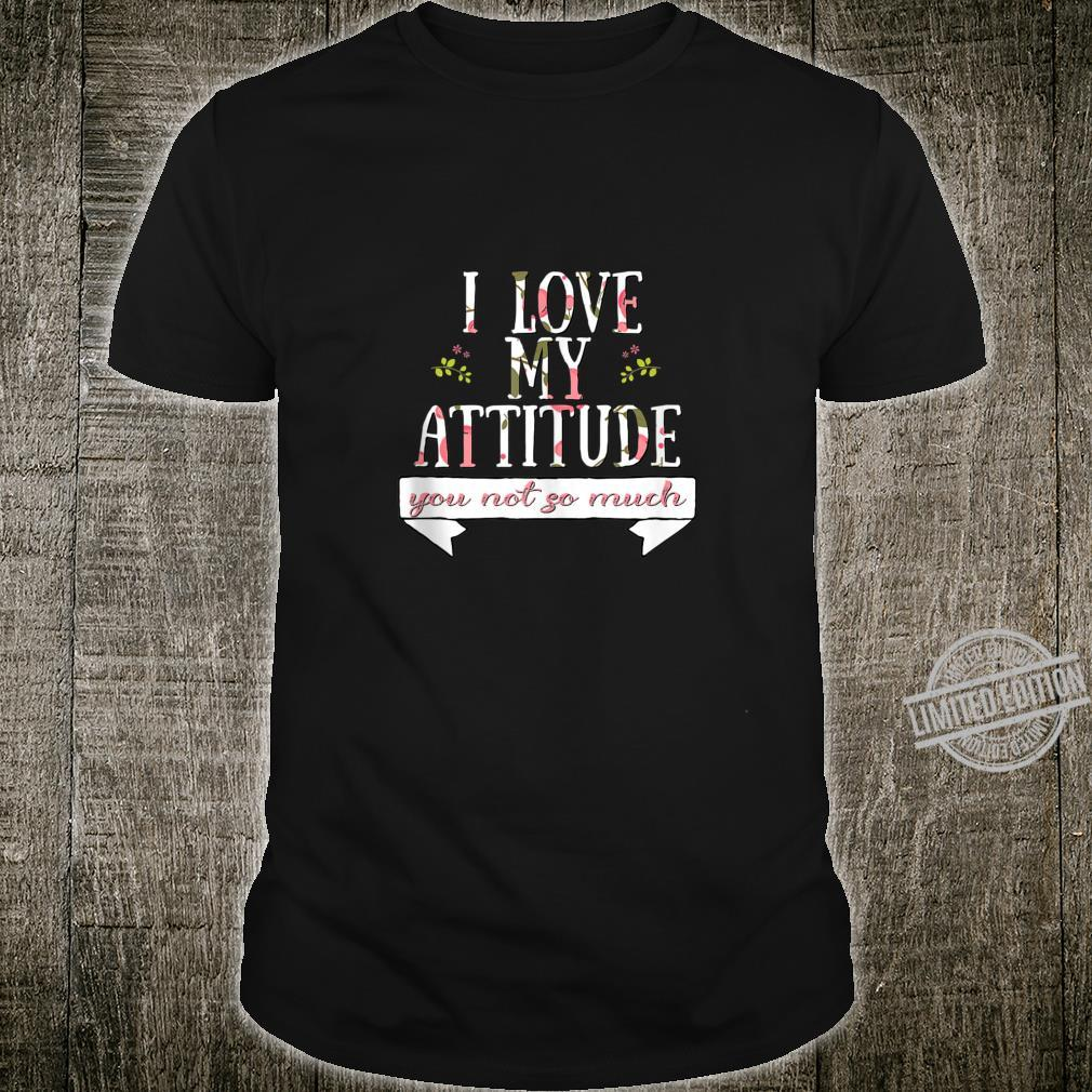 I Love My Attitude You Not So Much Cute Sarcastic Shirt