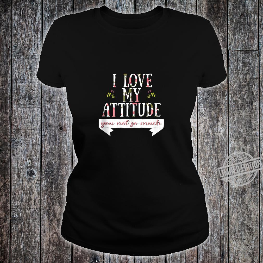 I Love My Attitude You Not So Much Cute Sarcastic Shirt ladies tee