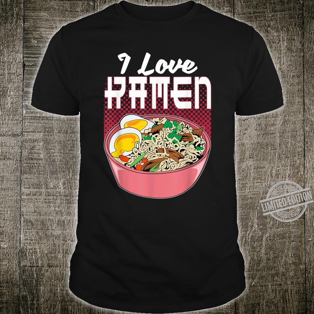 I Love Ramen Kawaii Japanese Instant Noodles Soups Stews Shirt