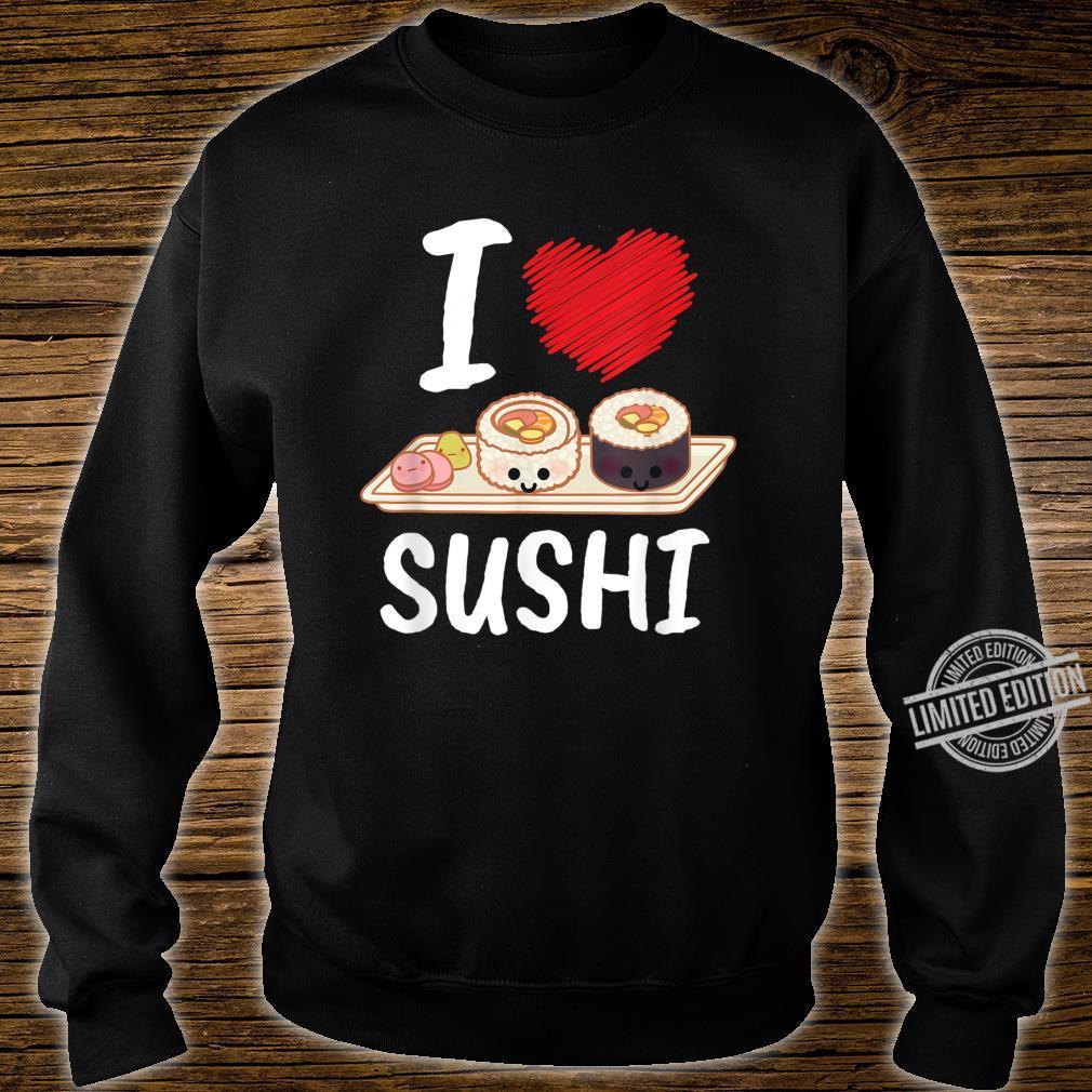 I Love Sushi I Japan Maki Koch Essen Japanisch Sushi Shirt sweater