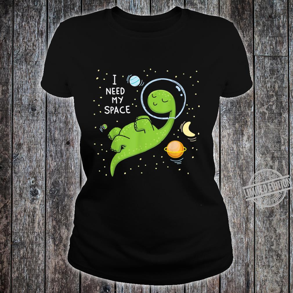 I Need My Space Dinosaur Dino Astronaut Planets Stars Shirt ladies tee