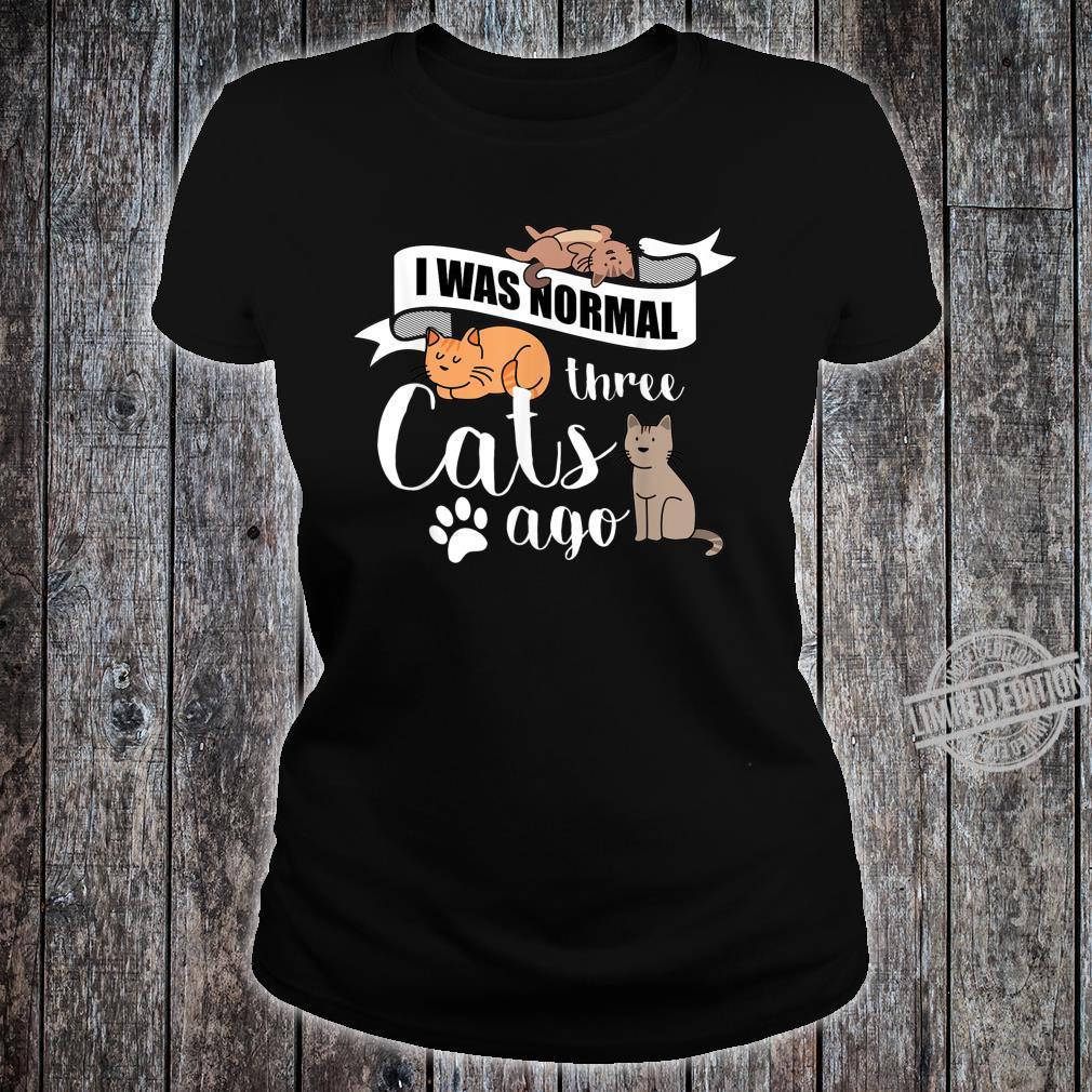 I Was Normal Three Cats Ago Tee Cat Shirt ladies tee