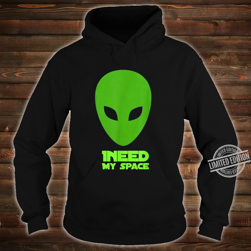 I need my space Shirt hoodie