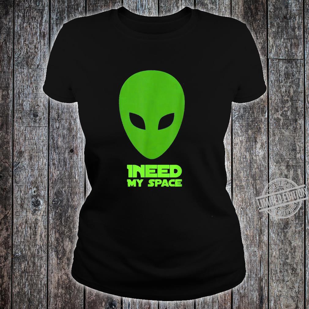 I need my space Shirt ladies tee