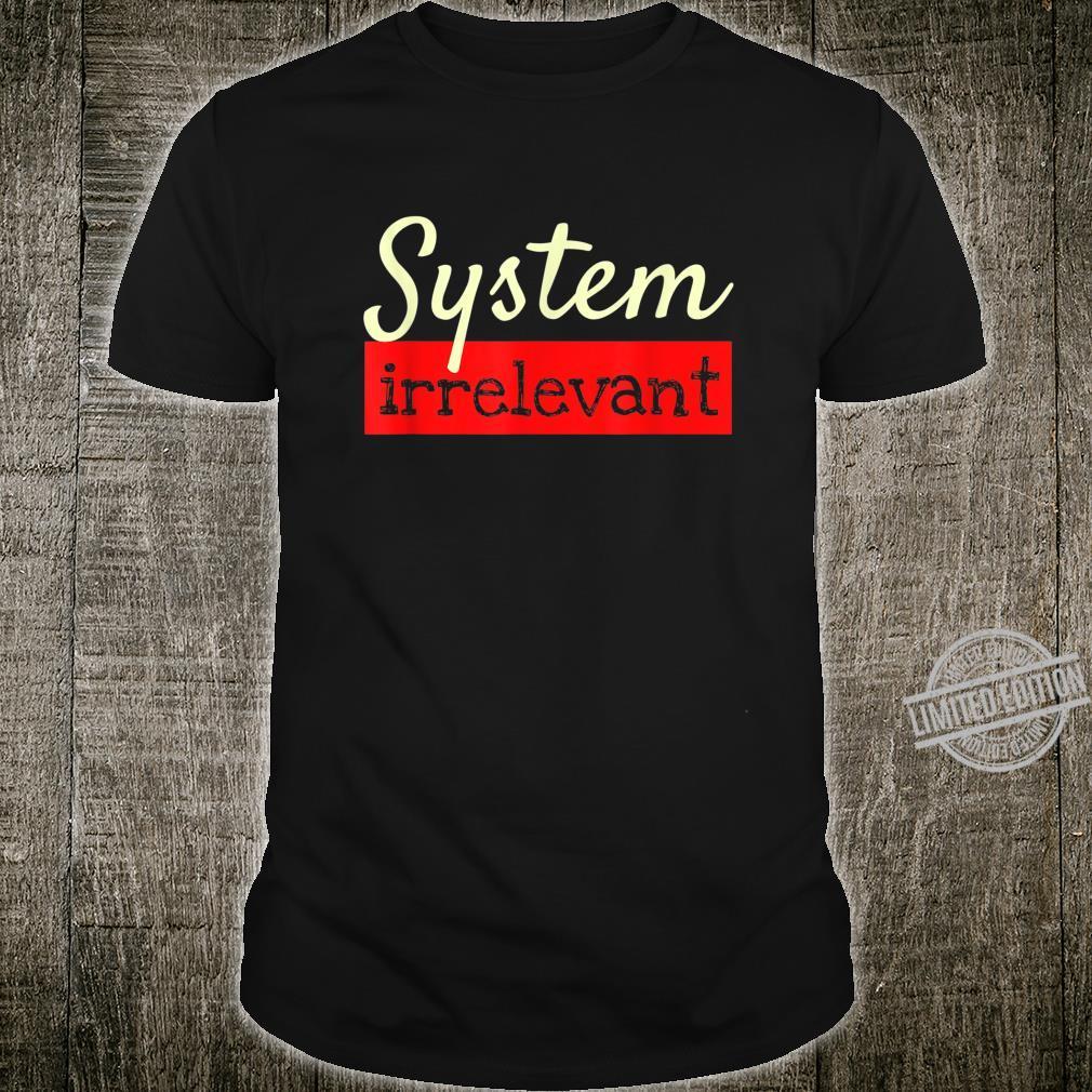Ich bin NICHT Systemrelevant Systemirrelevant Wortspiel Shirt