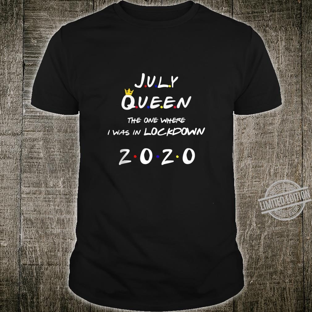 July Queen The One Where I Was In Lockdown 2020 Birthday Shirt