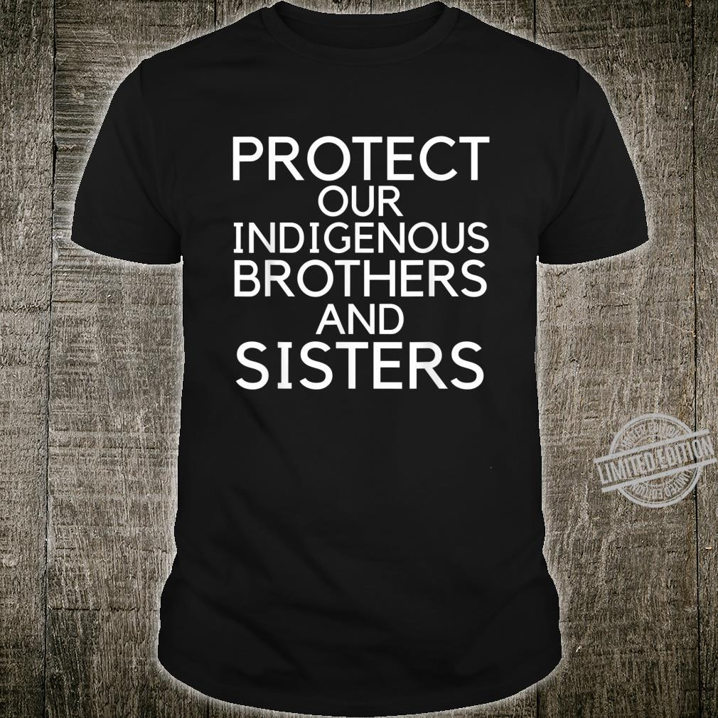 Protect Our Indigenous Brothers And Sisters Shirt